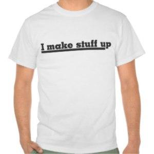 i_make_stuff_up_tshirt-rb73ed404de05472fb9f6b11e3dc45559_804gy_324