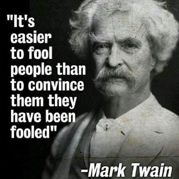 its-easier-to-fool-people-than-to-convince-them-they-have-been-fooled